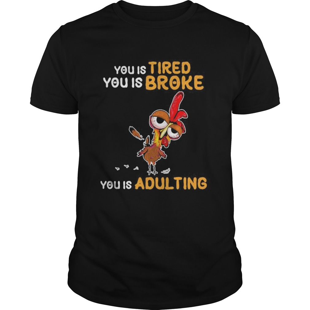 You is tired you is broke you is dulting chicken  Unisex