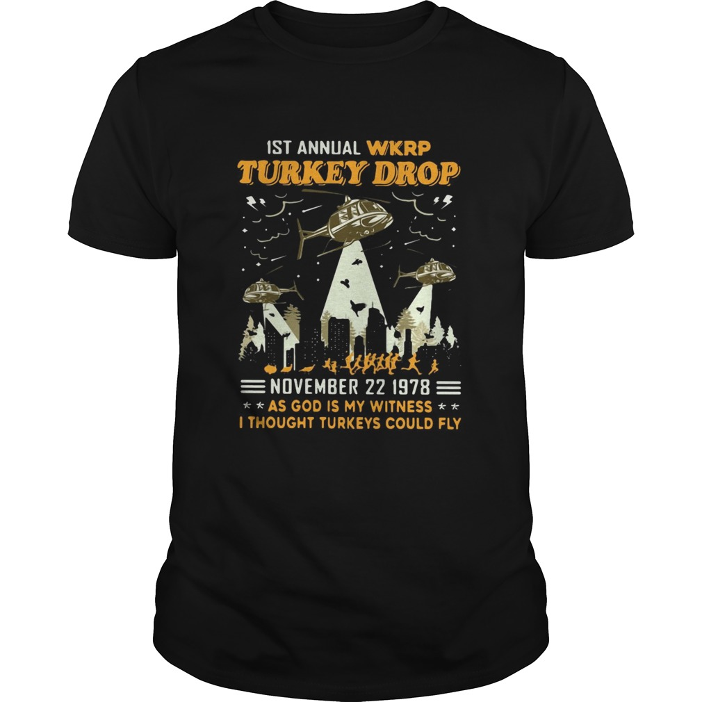 1st Annual Wkrp Turkey Drop November 22 1978 As God Is My Witness I Thought Turkeys Could Fly  Unisex