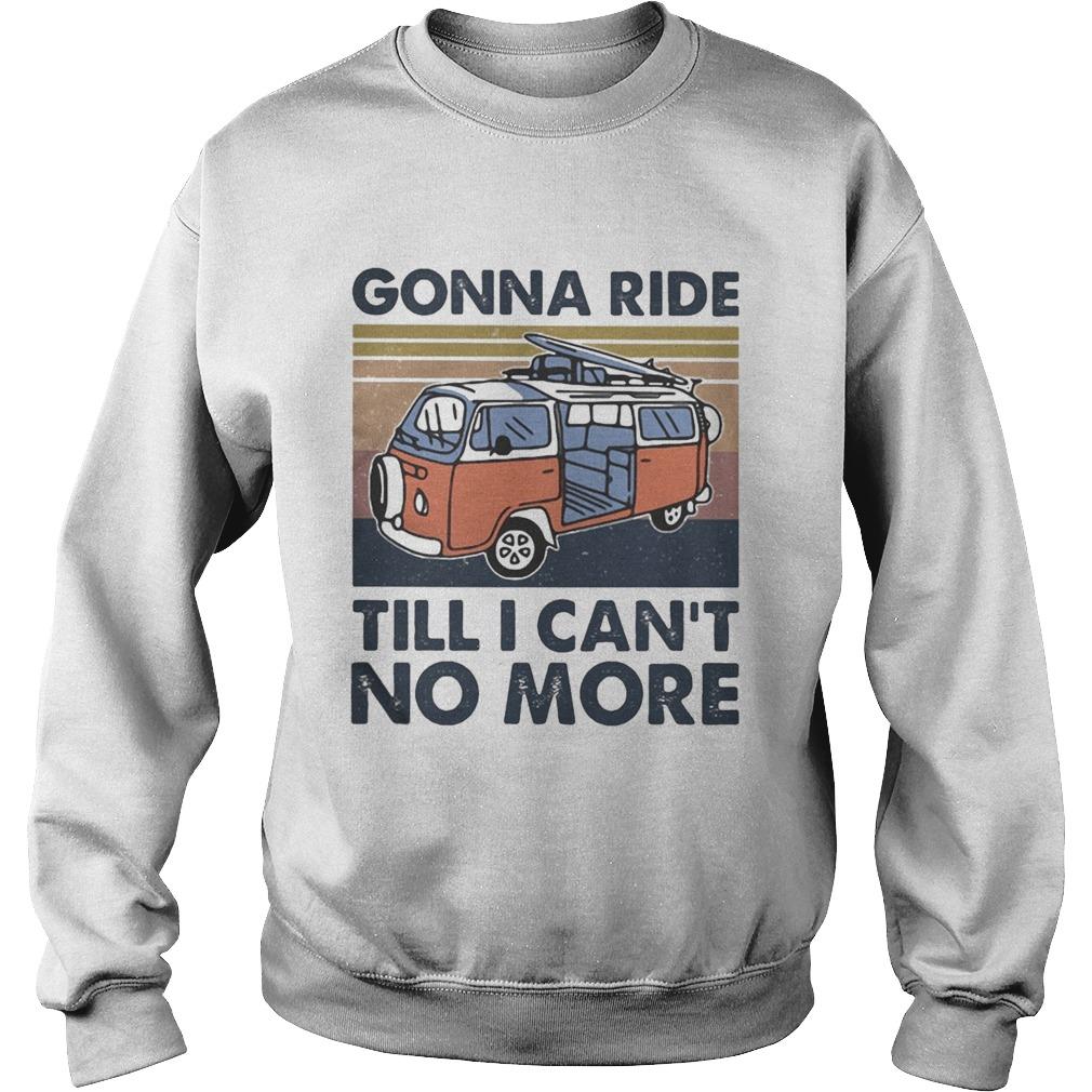Bus gonna ride till i cant no more vintage retro  Sweatshirt