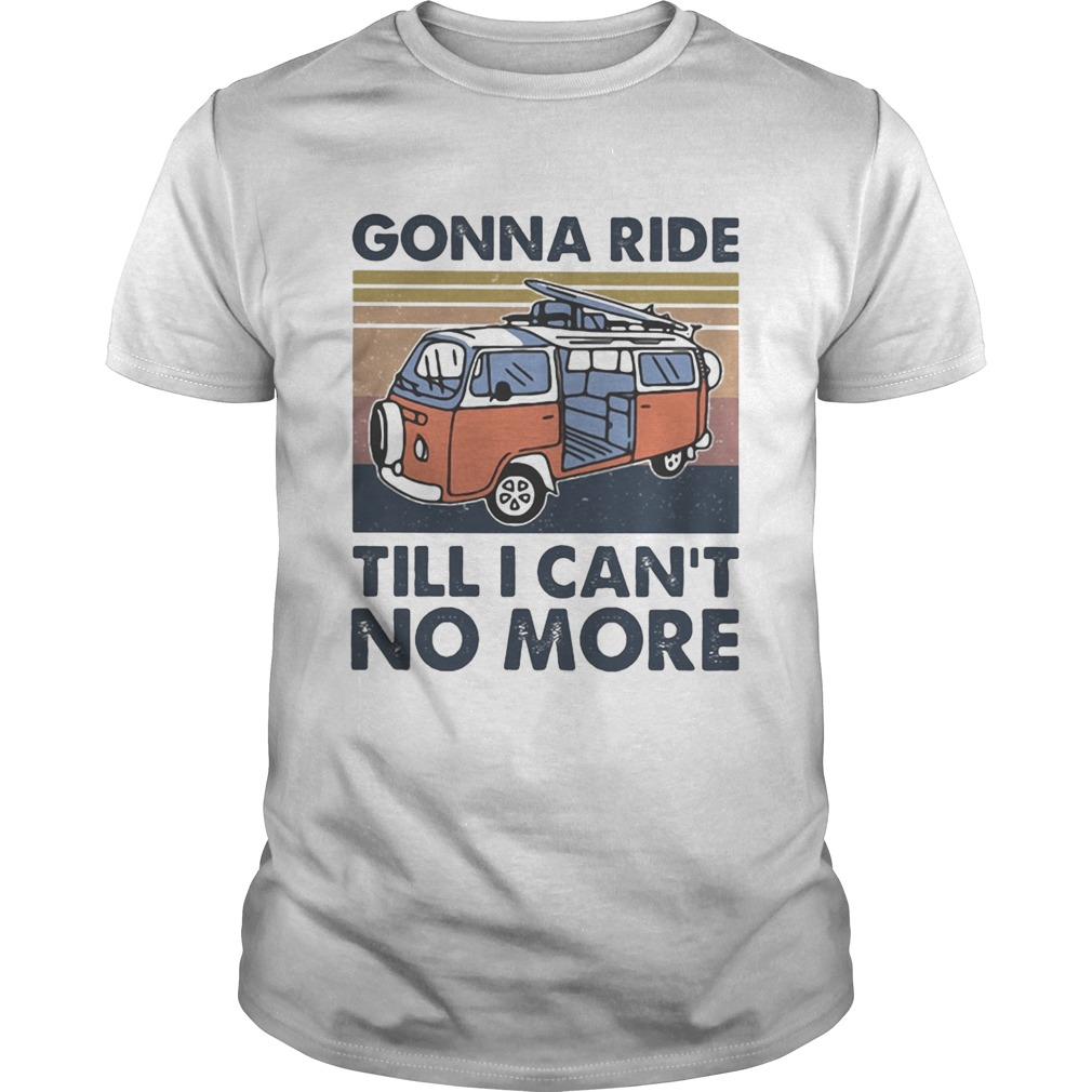 Bus gonna ride till i cant no more vintage retro  Unisex