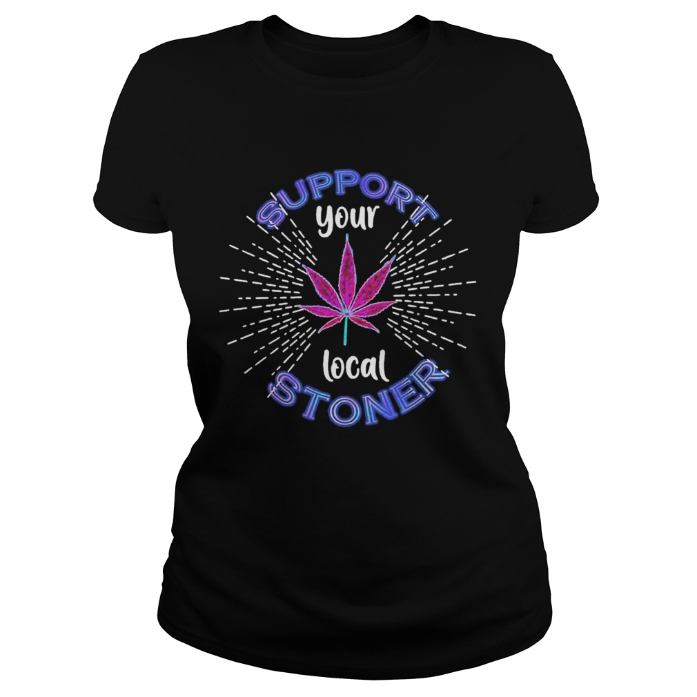 Weed Support Your Local Stoner Pride  Classic Ladies