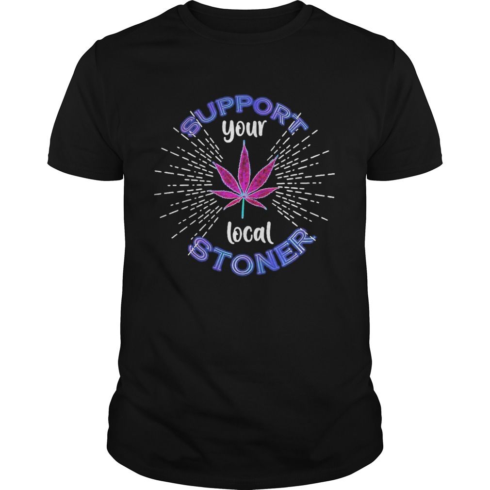 Weed Support Your Local Stoner Pride  Unisex