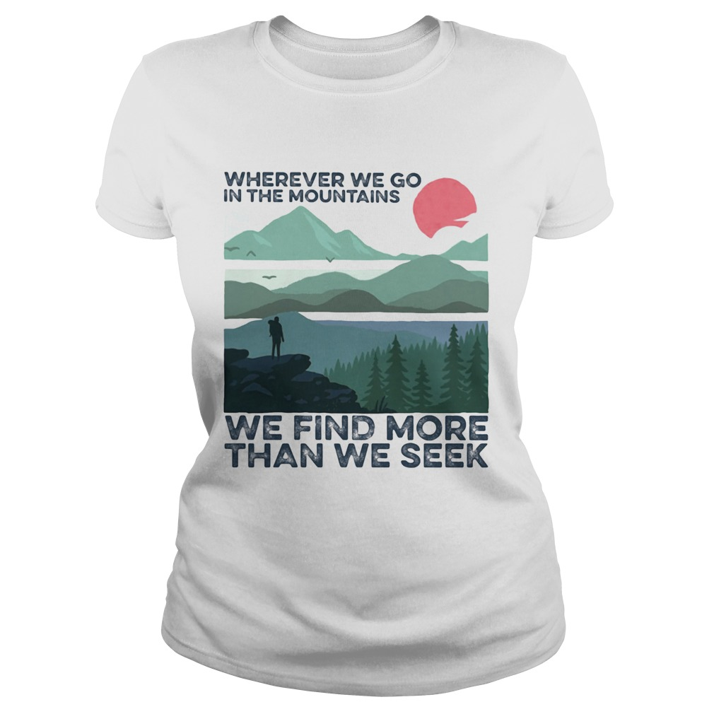 wherever we go in the mountains we find more than we seek sunset  Classic Ladies