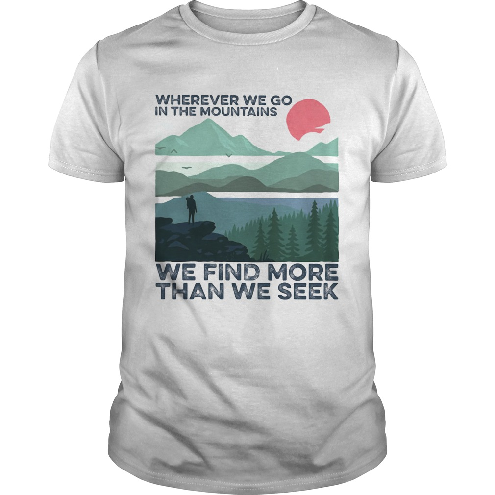 wherever we go in the mountains we find more than we seek sunset  Unisex