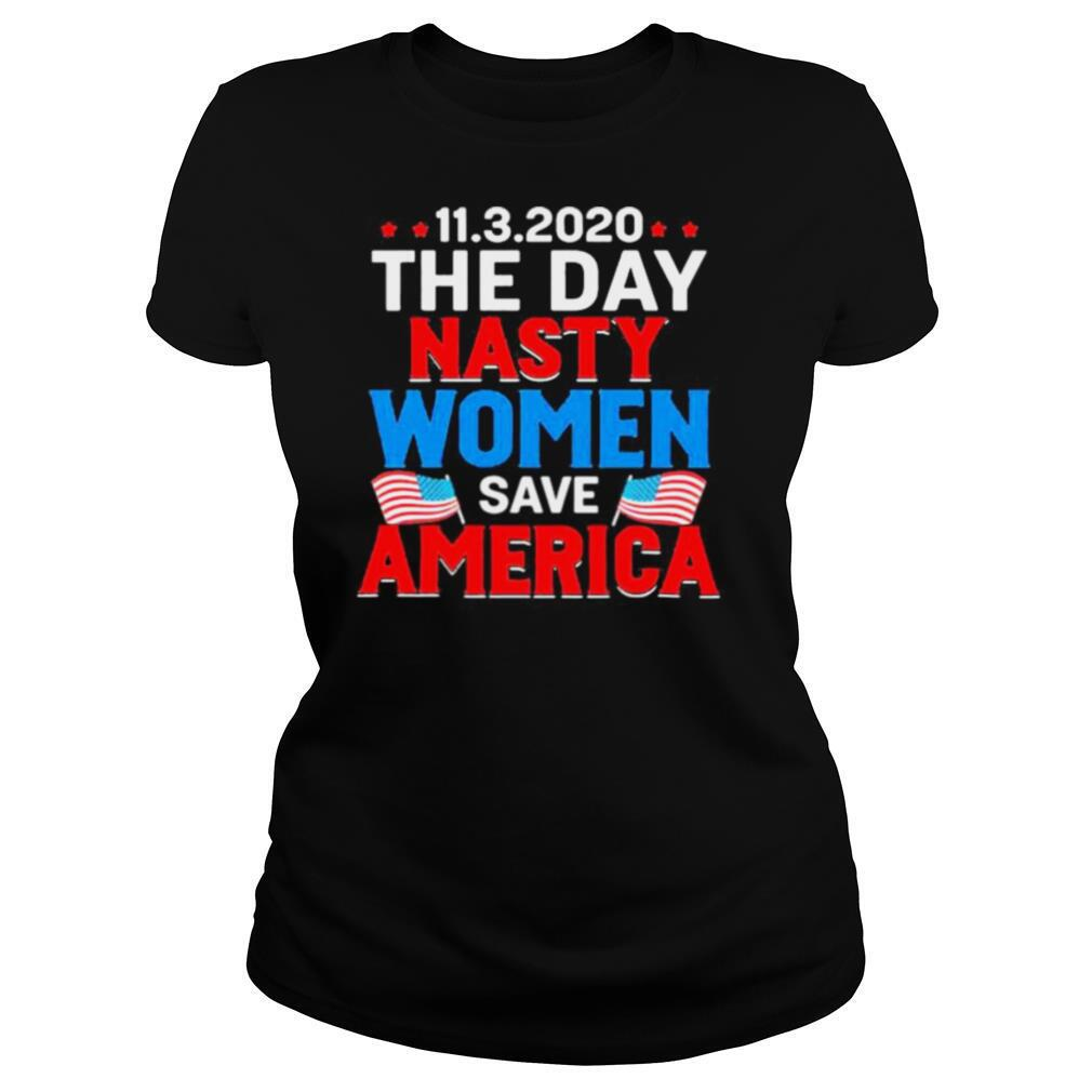 11.3.2020 The Day Nasty Women Save America Flag Independence Day shirt