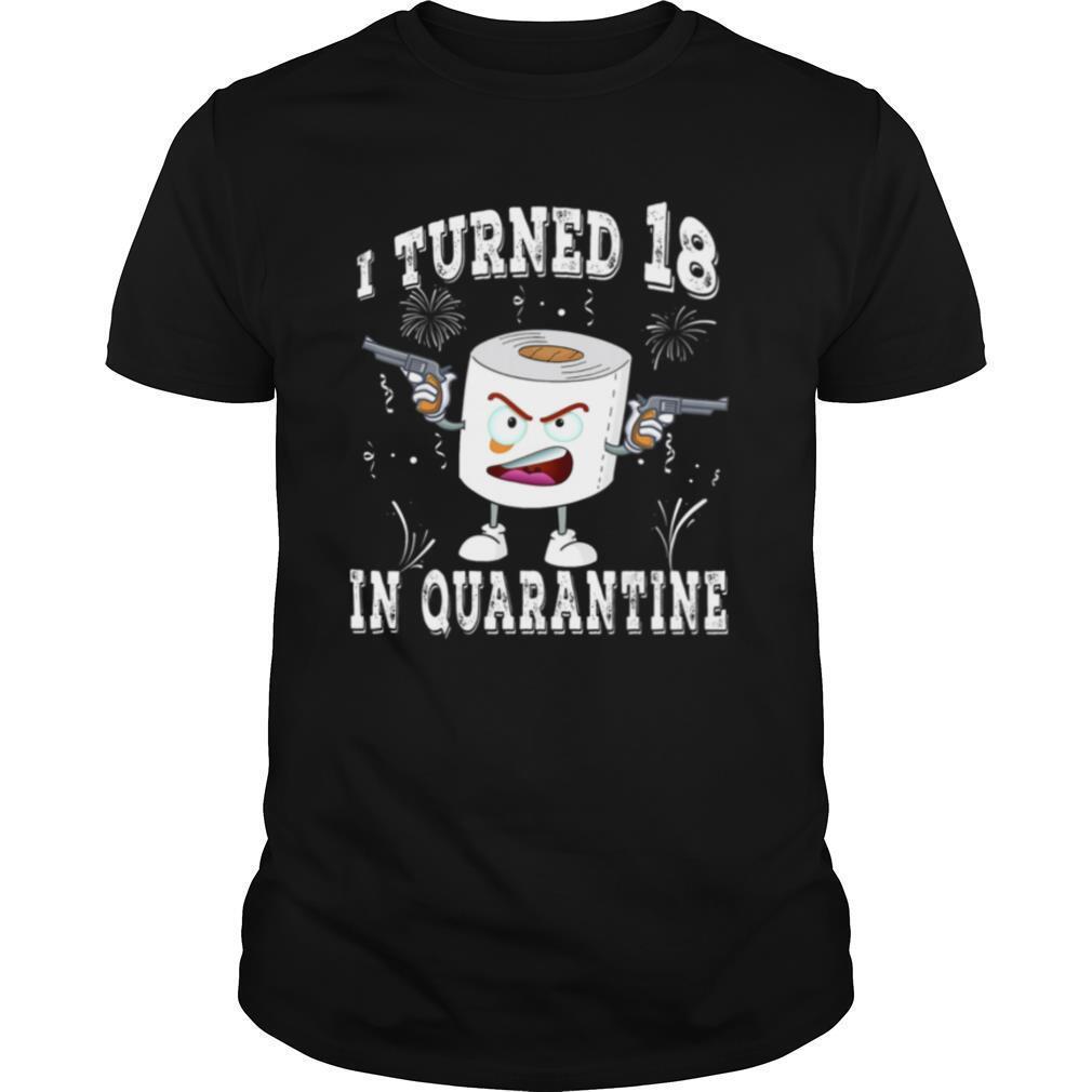 18th Birthday I Turned 18 In Quarantine 2020 Toilet Paper shirt