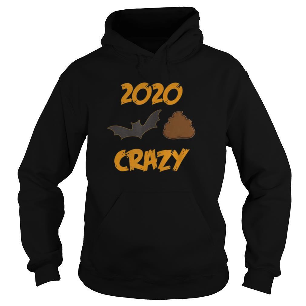 2020 Has Been Batshit Crazy shirt