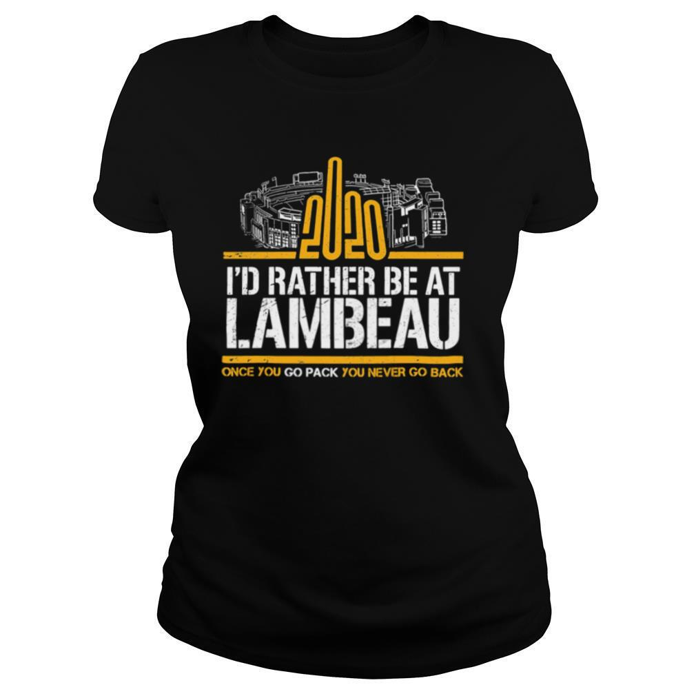2020 I'd Rather Be At Lambeau Once You Go Pack You Never Go Back shirt