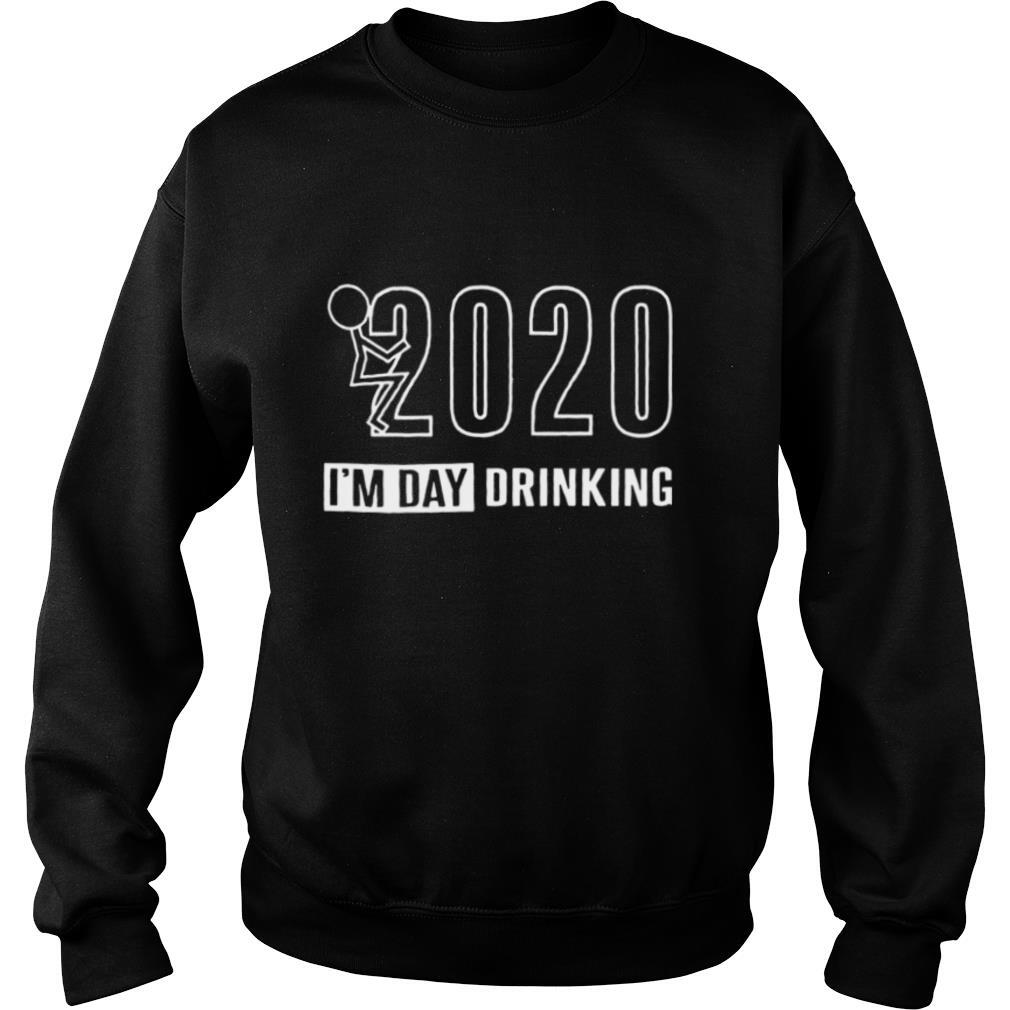 2020 Im Day Drinking Tee shirt