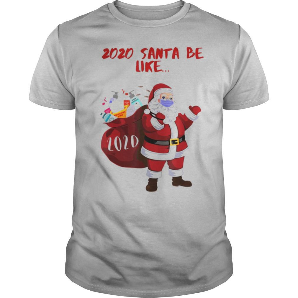 2020 Santa Be Like shirt