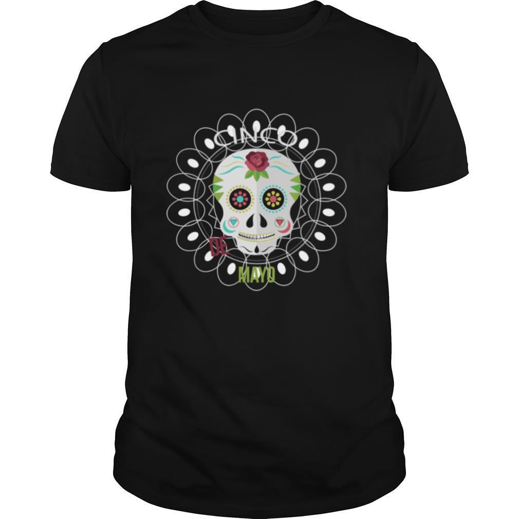 Cin Co De Mayo Day Dead Sugar Skull shirt