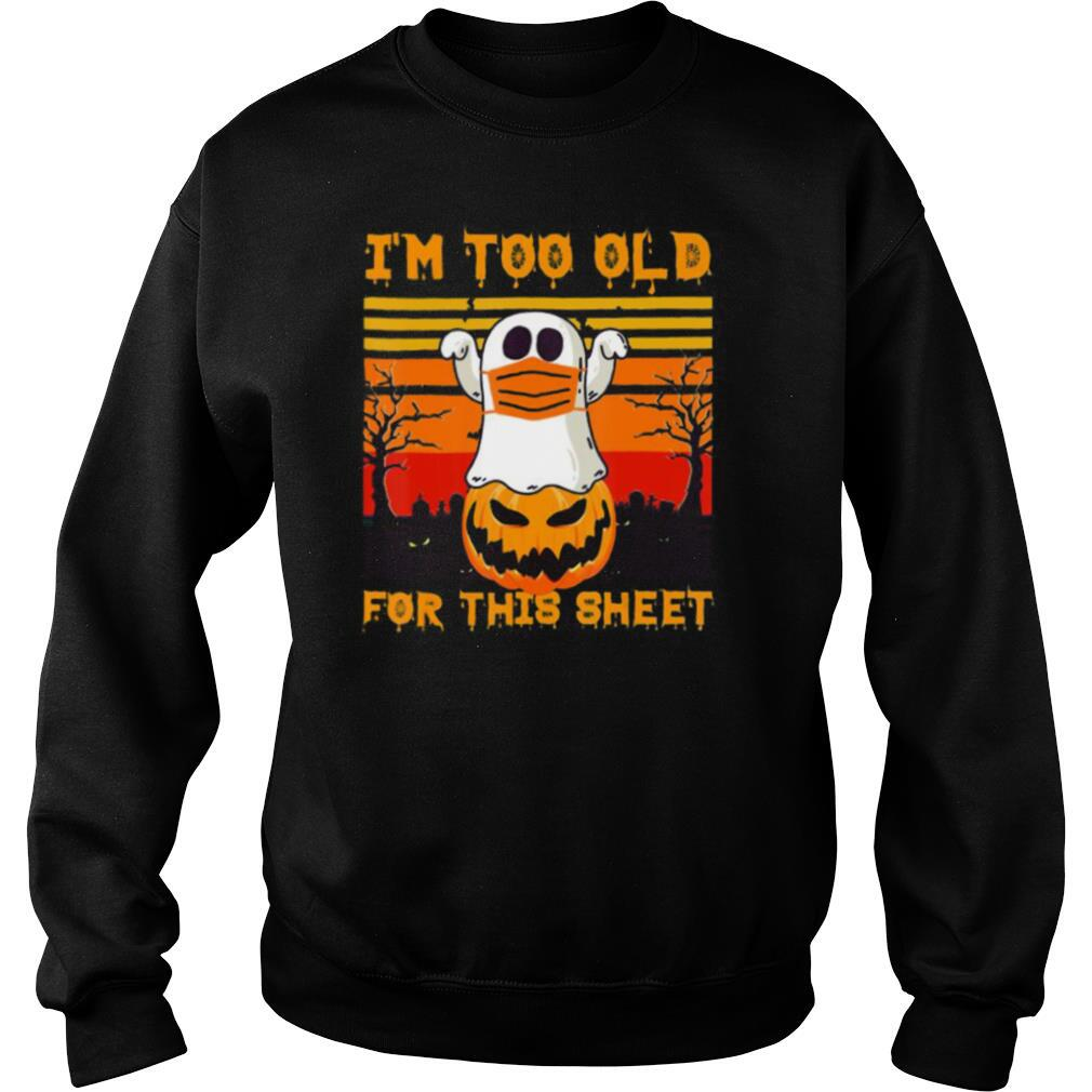 Ghost Mask Halloween Tee I'm Too Old For Sheet Quarantine shirt