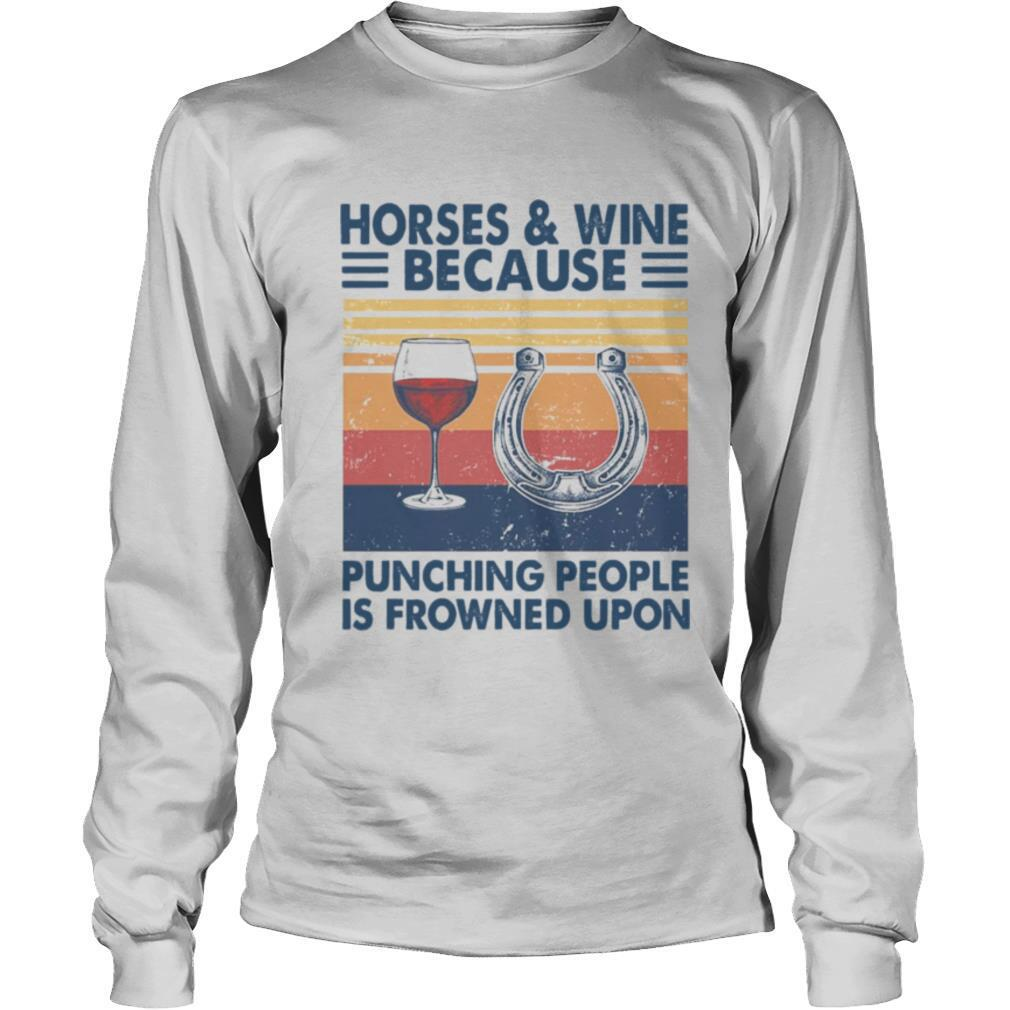 Horses And Wine Because Punching People Is Frowned Upon Vintage shirt