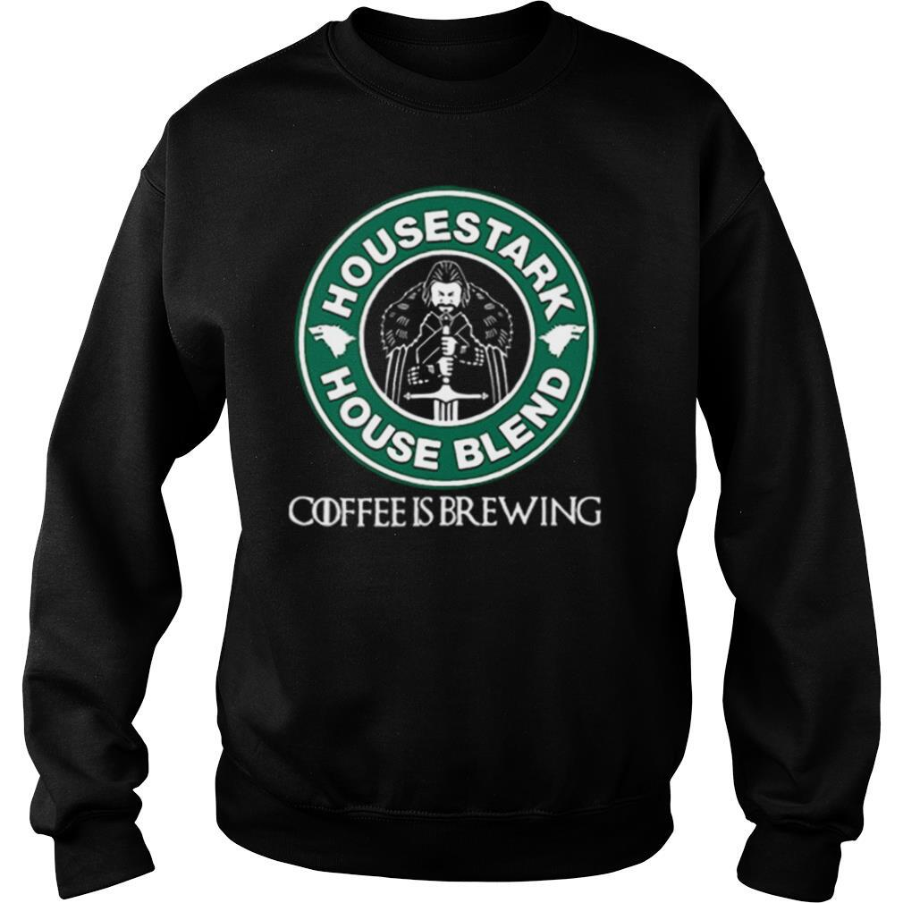 House Stark House Blend Starbucks Coffee Is Brewin shirt ...