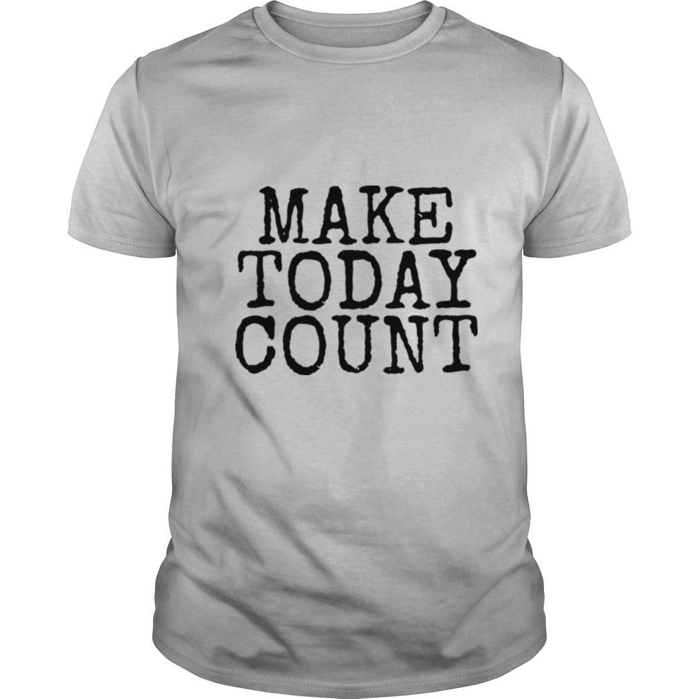 Make Today Count shirt
