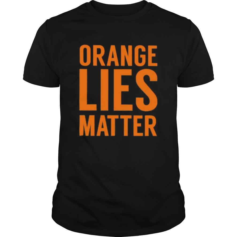 Orange Lies Matter shirt