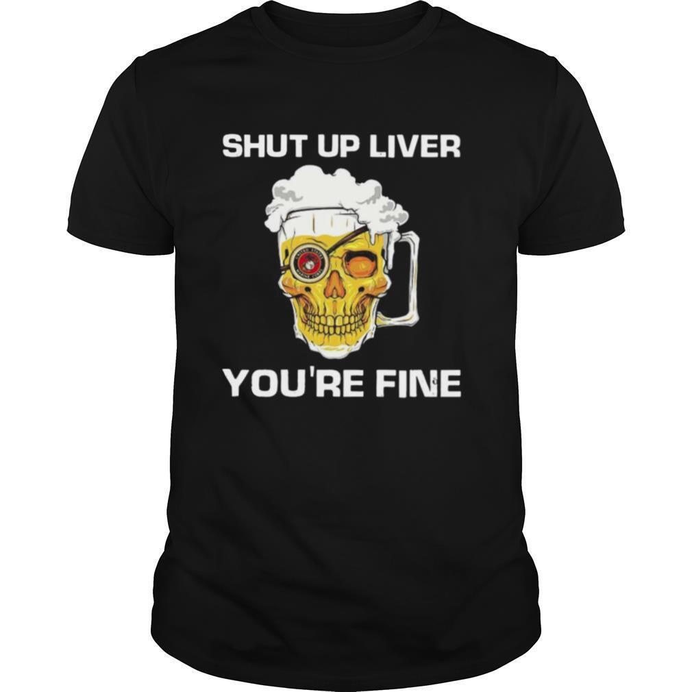 Skull Bear Shut Up Liver You're Fine shirt