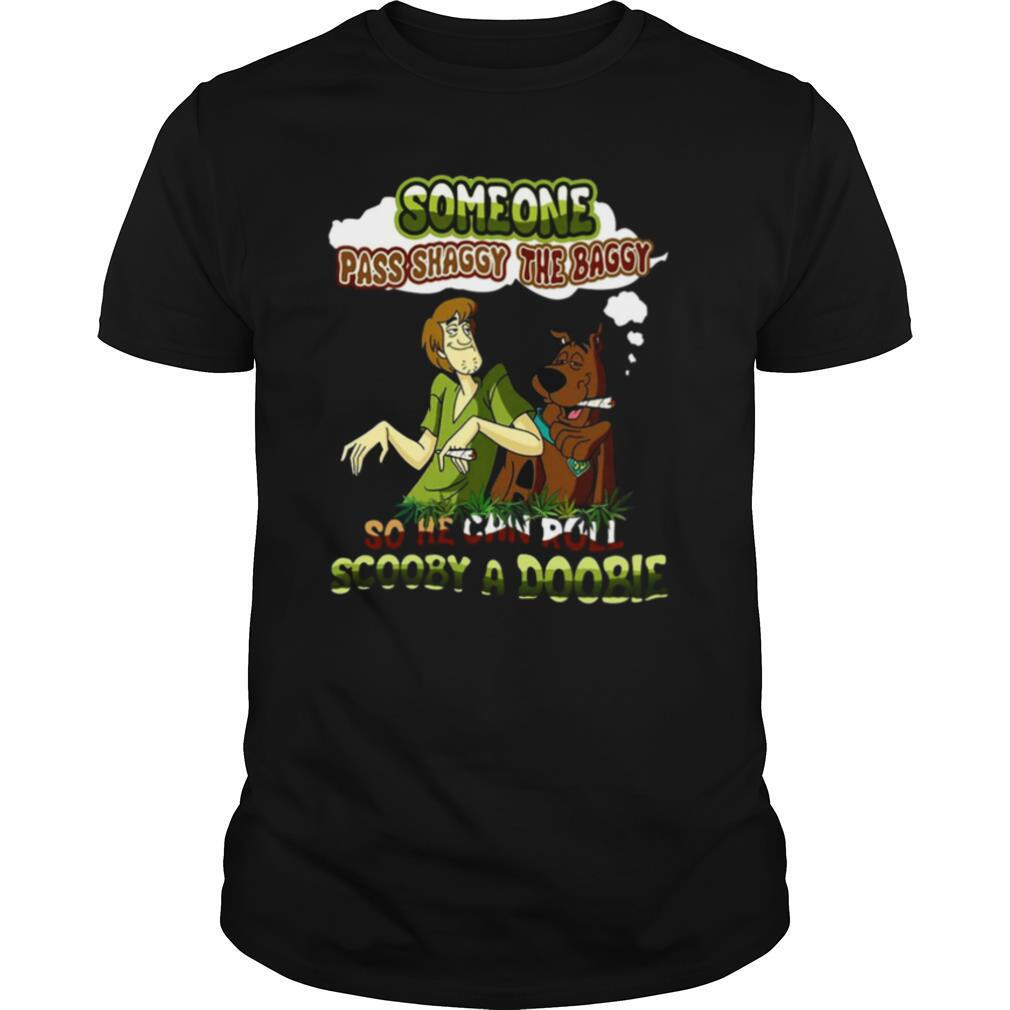 Someone Pass Shaggy The Baggy So He Can Roll Scooby A Doobie shirt