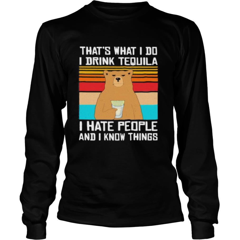 That's What I Do I Drink Tequila I Hate People And I Know Things Bear Vintage Retro shirt