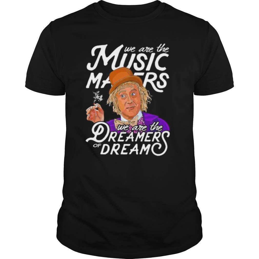 We are the music matters we are the dreamers of dream shirt