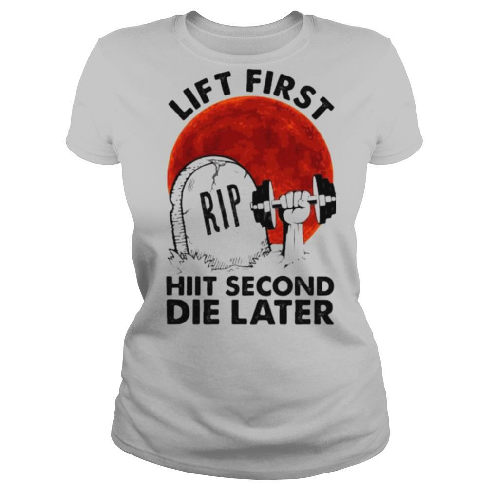 Weightlifting lift first hiit second die later sunset shirt