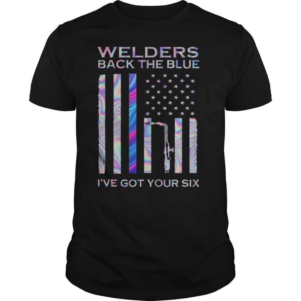 Welders Back The Blue I've Got Your Six American Flag Independence Day Hologram shirt