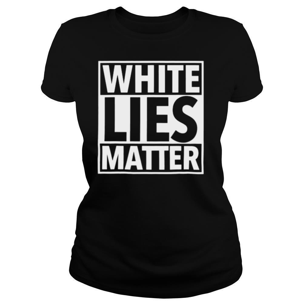 White LIES Matter shirt