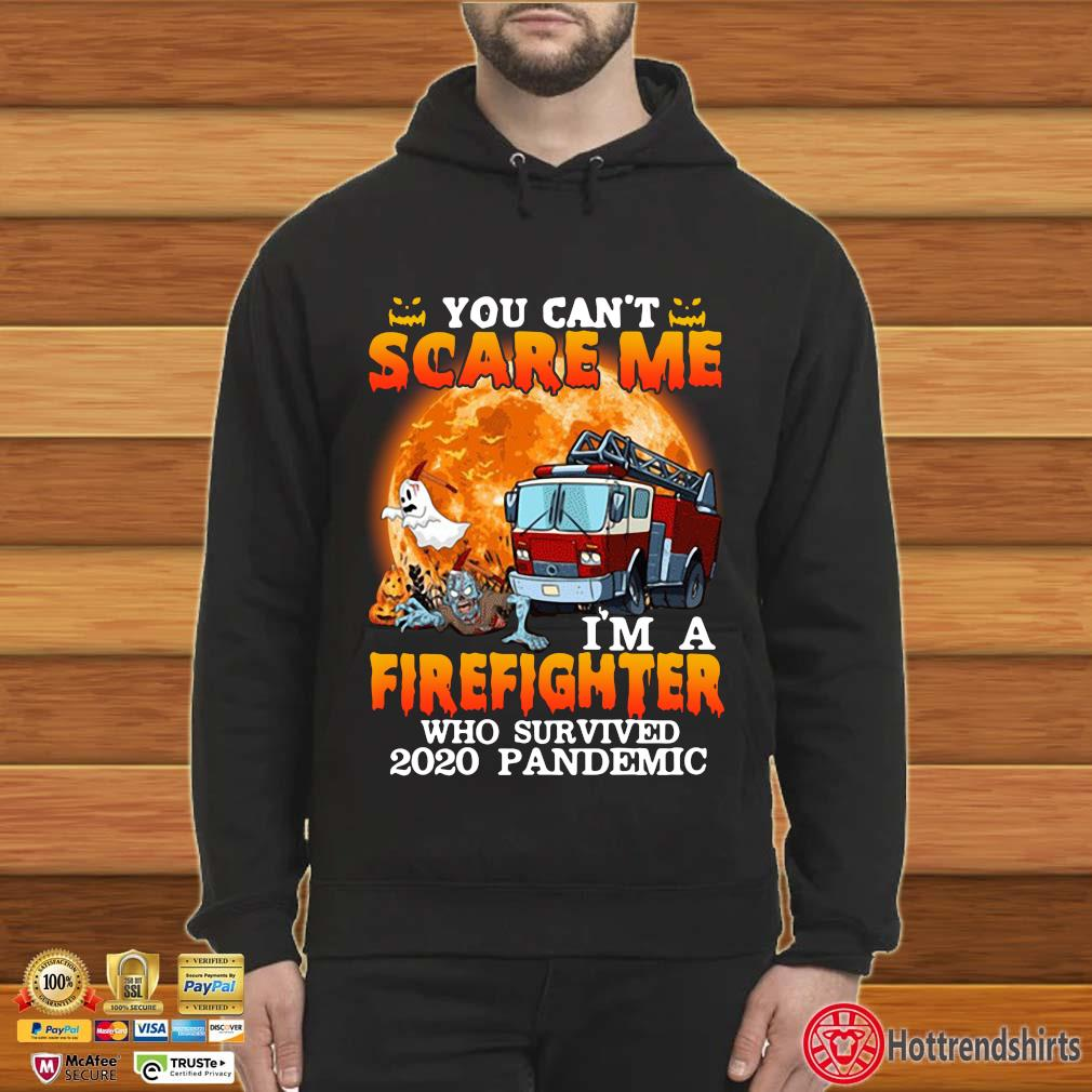 You can't scare me I'm a firefighter who survived 2020 pandemic Halloween s Hoodie
