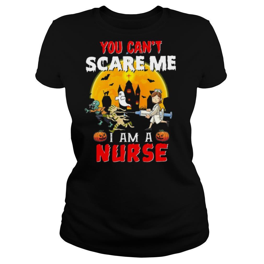 You Can't Scare Me I Am A Nurse shirt