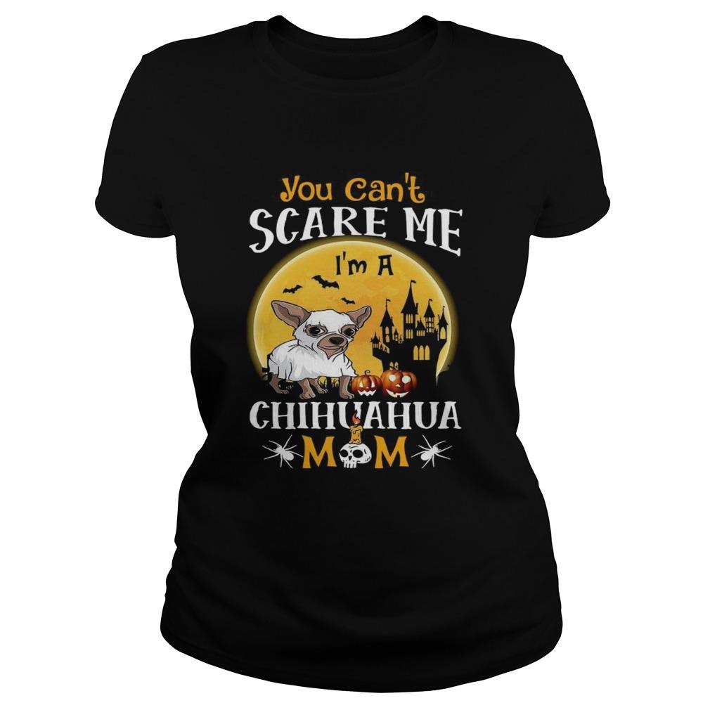 You Cant Scrase Me Chuhuahua Mom Halloween  Classic Ladies