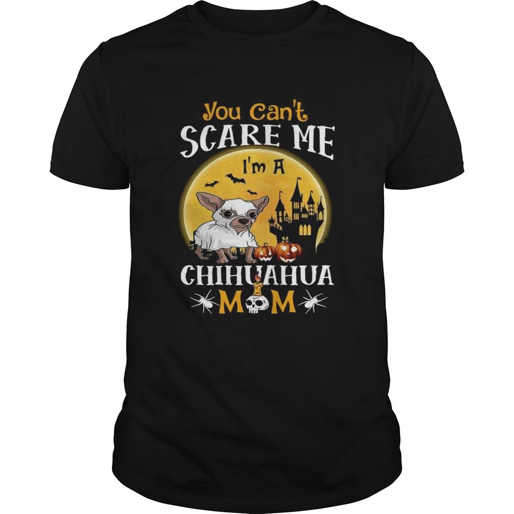 You Cant Scrase Me Chuhuahua Mom Halloween  Unisex