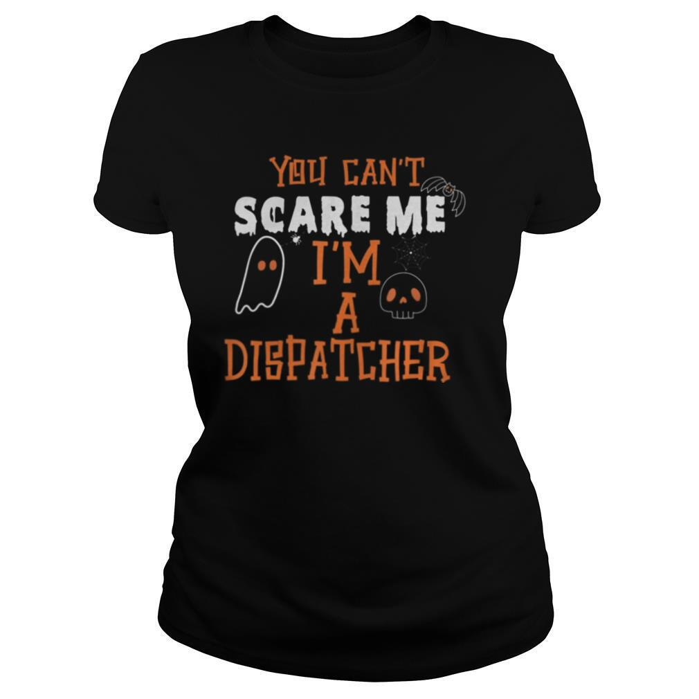 You don't scare I am a Dispatcher Funny Dispatcher Halloween shirt