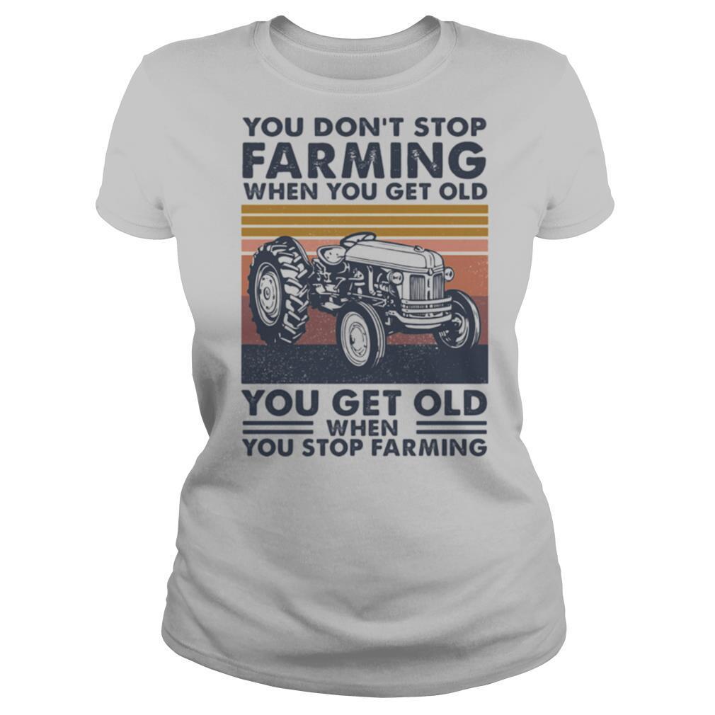 You don't stop farming when you get old when you stop farming vintage retro shirt
