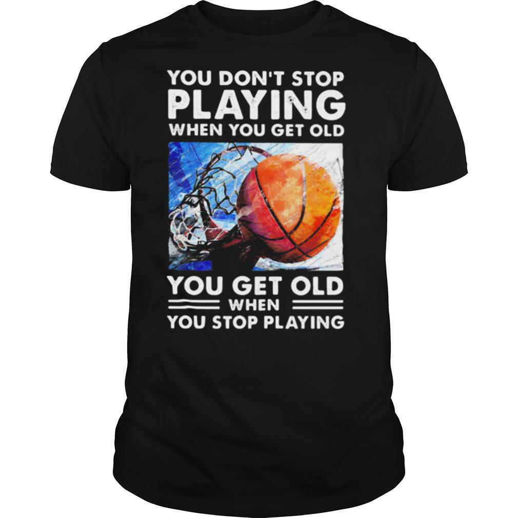 You don't stop playing when you get old you get old when you stop playing vintage retro shirt