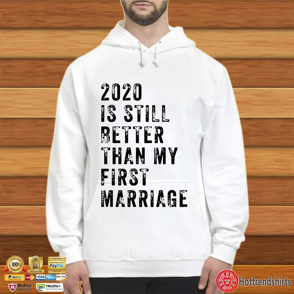 2020 is still better than my first marriage s Hoodie trắng