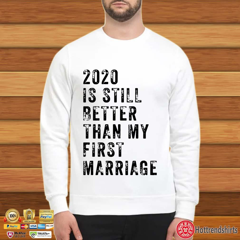 2020 is still better than my first marriage s Sweater trang
