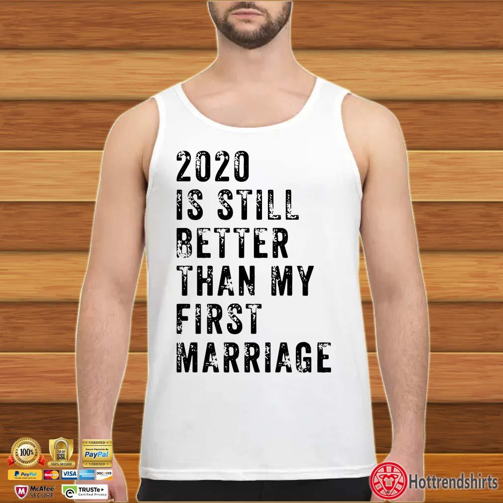 2020 is still better than my first marriage s tank top trang