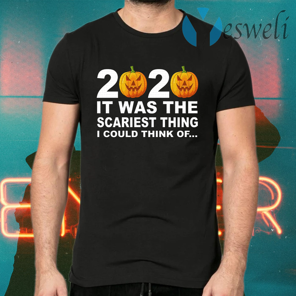 2020 It Was The Scariest Thing I Could Think Of T-Shirts