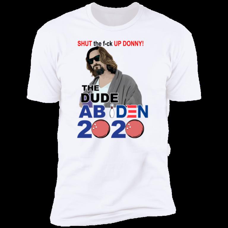 2020 Shut The Fuck Up Donny The Dude Abiden Shirt
