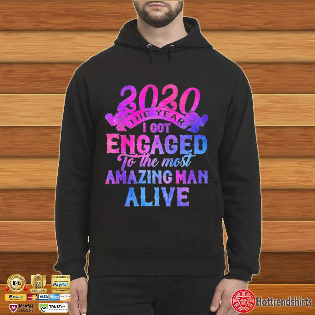 2020 the year I got engaged to the most amazing man alive s Hoodie
