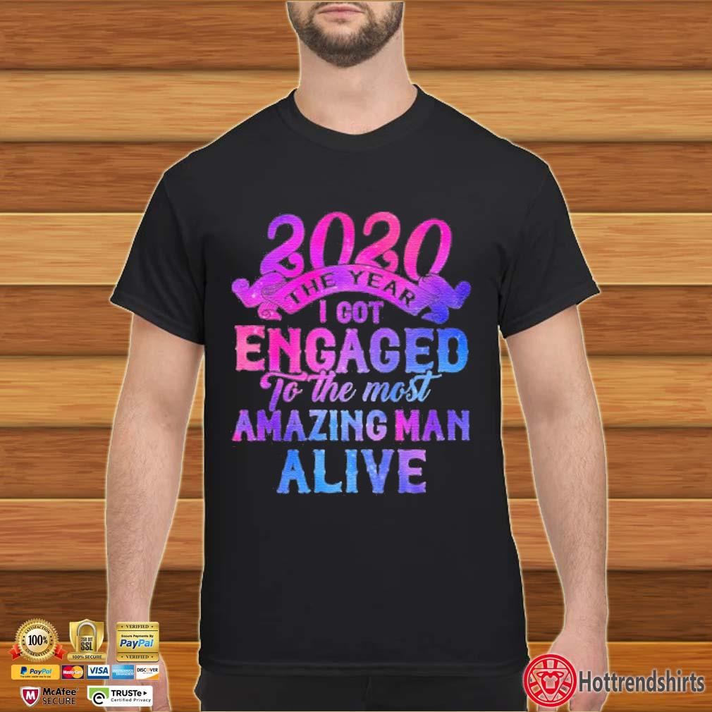 2020 the year I got engaged to the most amazing man alive shirt