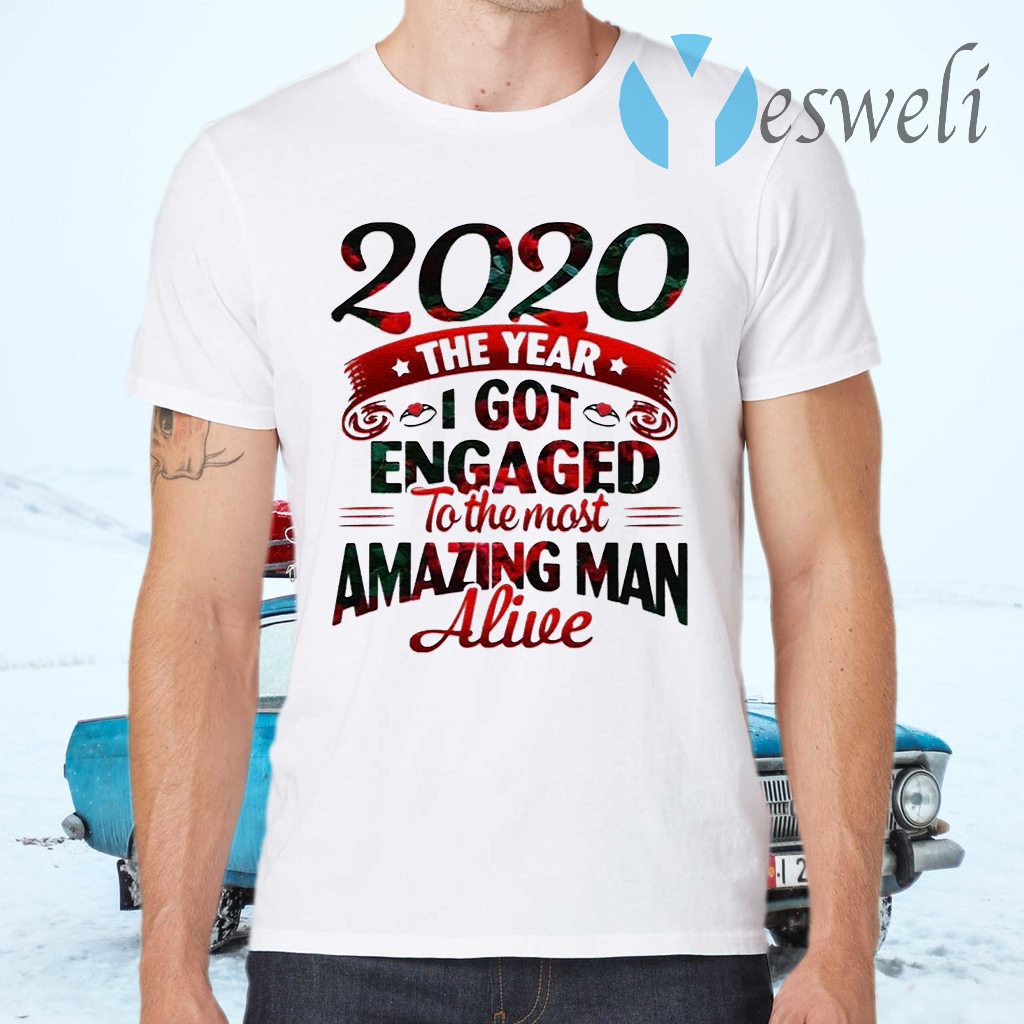 2020 The Year I Got Engaged To The Most An Amazing Man Alive T-Shirts
