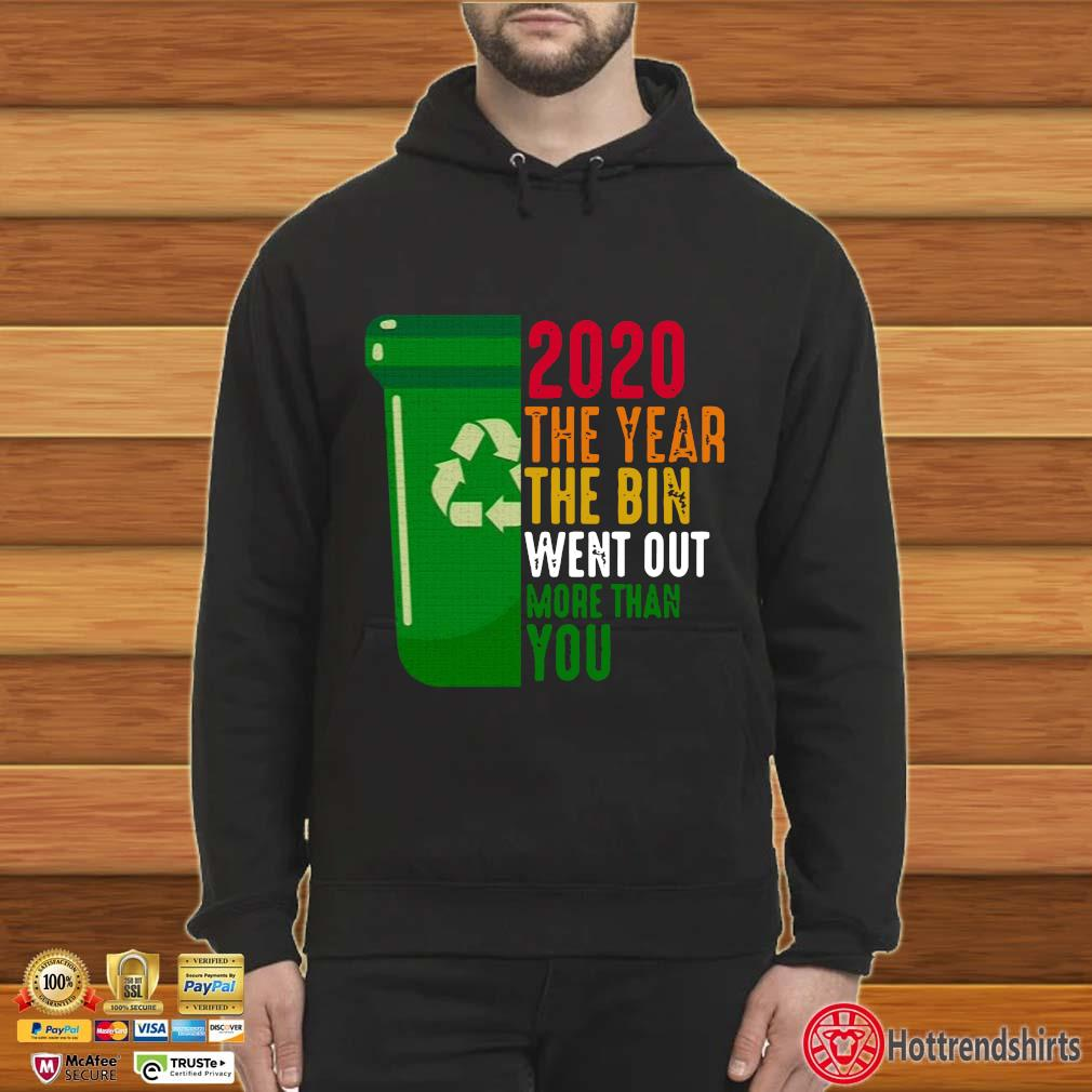 2020 The Year The Bin Went Out More Than You Shirt Hoodie