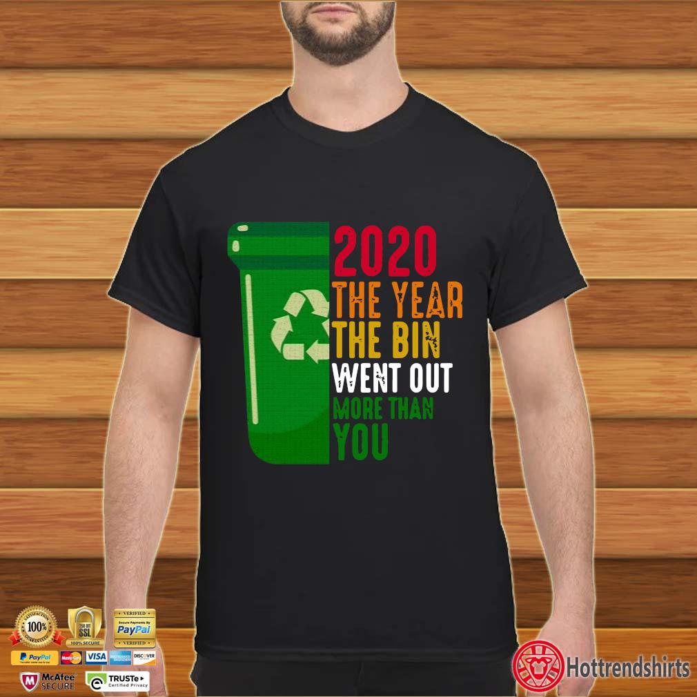 2020 The Year The Bin Went Out More Than You Shirt