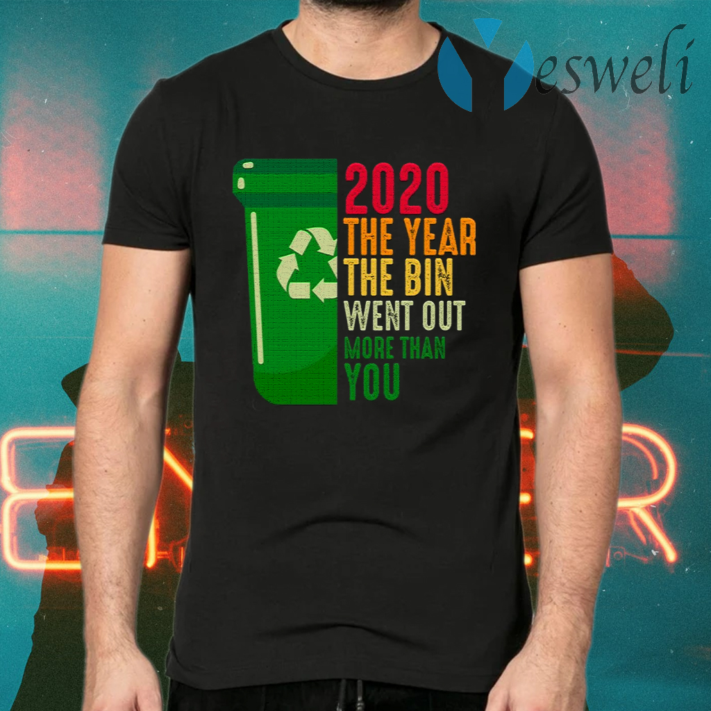 2020 The Year The Bin Went Out More Than You T-Shirts