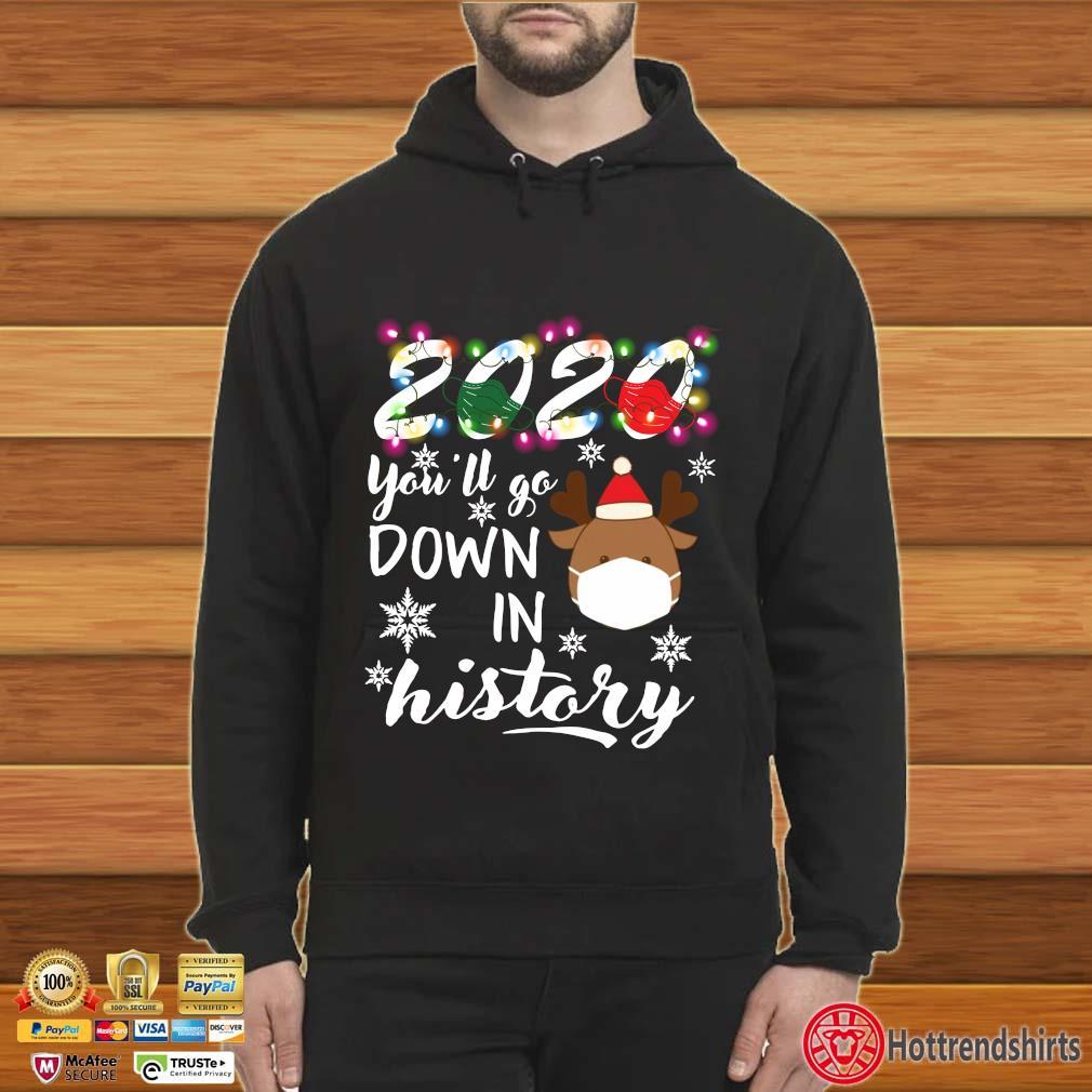 2020 You'll Go Down In History Christmas Reindeer Mask Xmas s Hoodie
