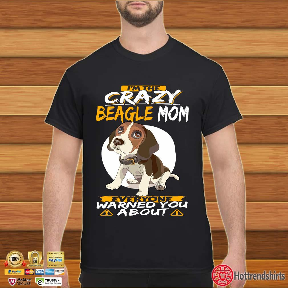 I'm the crazy beagle mom everyone warned you about shirt