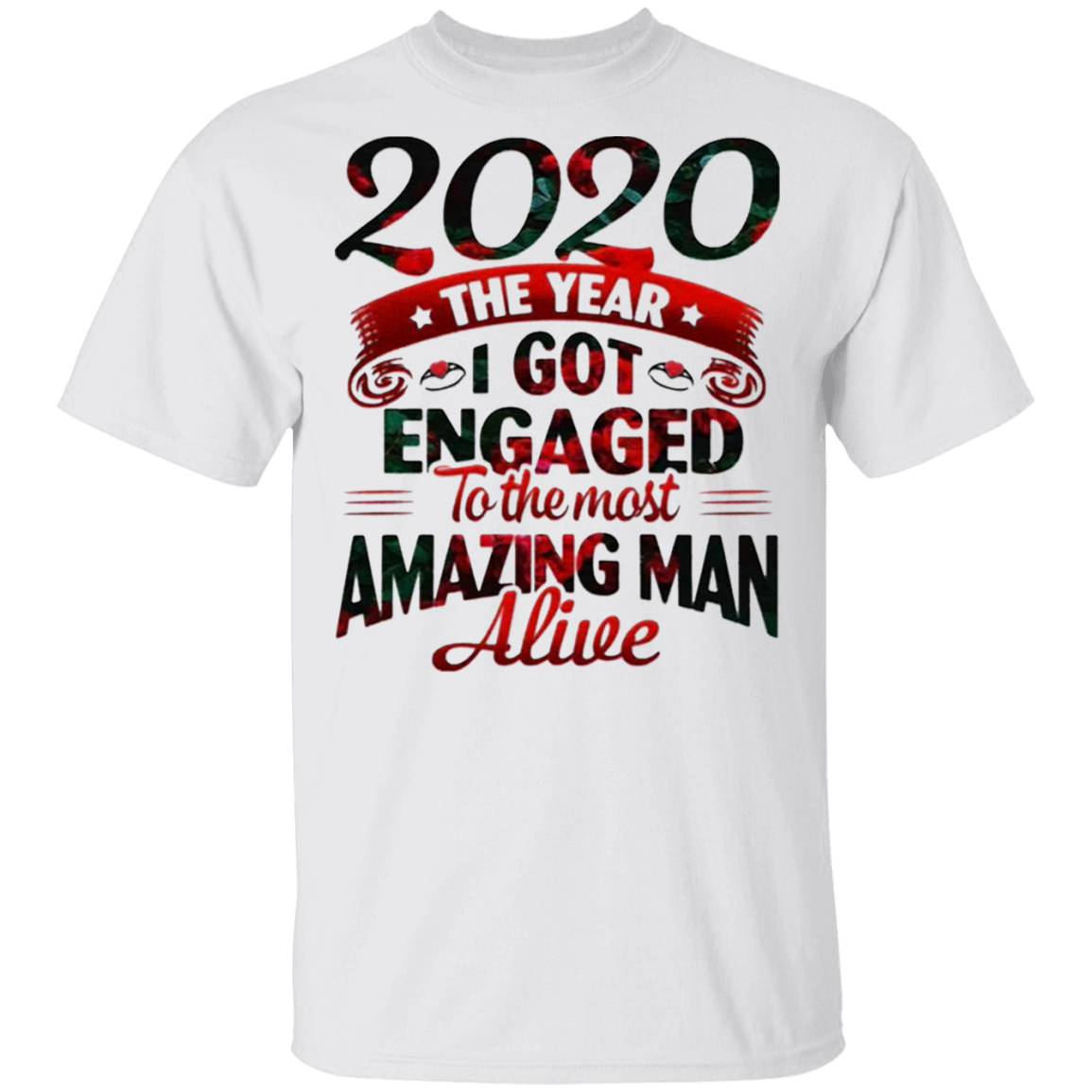 2020 The Year I Got Engaged To The Most An Amazing Man Alive T-Shirt