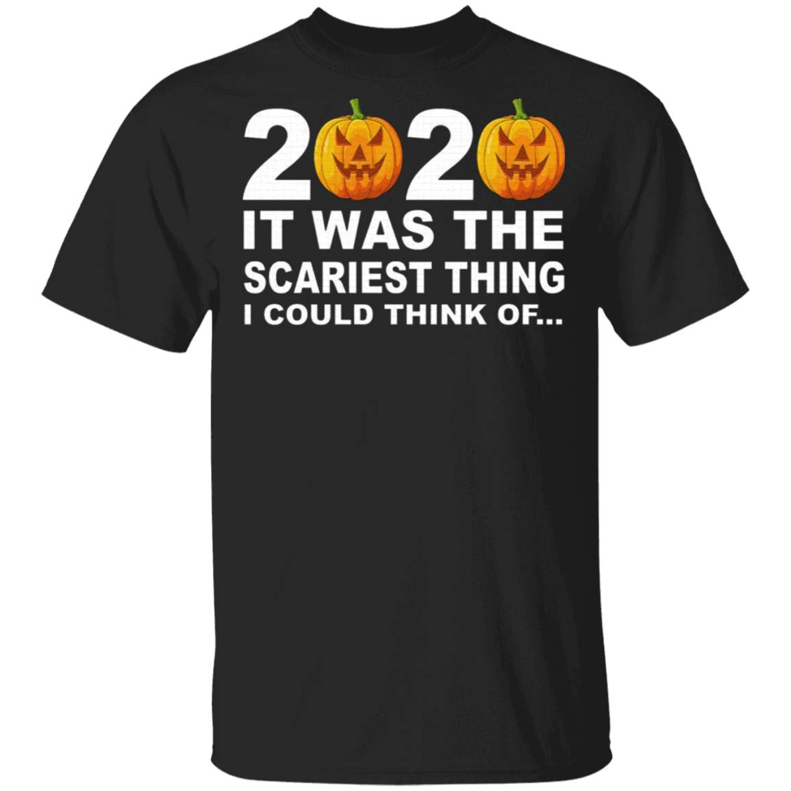 2020 It Was The Scariest Thing I Could Think Of T-Shirt