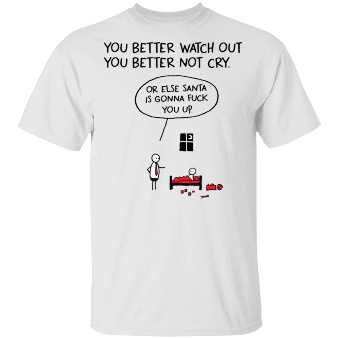 You better watch out or else santa is gonna fuck you up Christmas T-Shirt